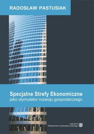 Okładka książki/ebooka Specjalne Strefy Ekonomiczne jako stymulator rozwoju gospodarczego