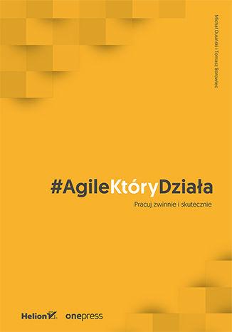 Okładka książki #AgileKtóryDziała. Pracuj zwinnie i skutecznie
