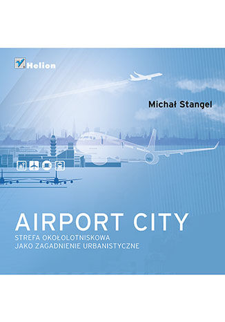 Okładka książki Airport City. Strefa okołotniskowa jako zagadnienie urbanistyczne. Monografia