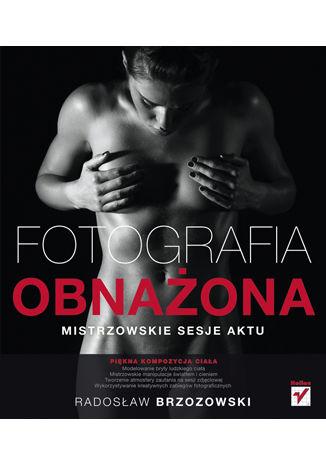 Okładka książki Fotografia obnażona. Mistrzowskie sesje aktu