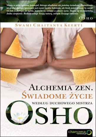 Okładka książki/ebooka Alchemia zen. Świadome życie według duchowego mistrza Osho