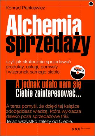 Alchemia sprzedaży, czyli jak skutecznie sprzedawać produkty, usługi, pomysły i wizerunek samego siebie