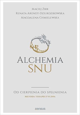 Okładka książki Alchemia snu. Od cierpienia do spełnienia. Metoda terapeutyczna