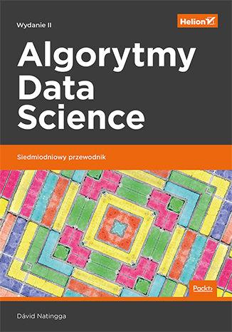Okładka książki/ebooka Algorytmy Data Science. Siedmiodniowy przewodnik. Wydanie II