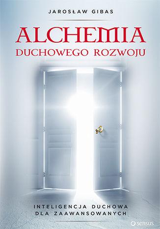 Okładka książki Alchemia duchowego rozwoju. Inteligencja duchowa dla zaawansowanych