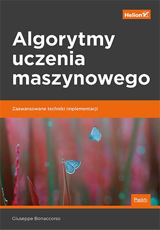 Okładka książki/ebooka Algorytmy uczenia maszynowego. Zaawansowane techniki implementacji