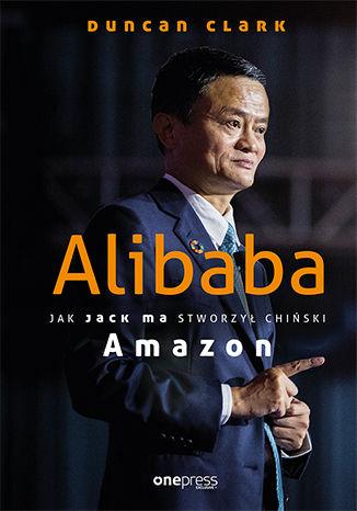 Okładka książki Alibaba. Jak Jack Ma stworzył chiński Amazon
