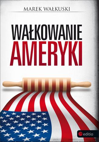 Okładka książki Wałkowanie Ameryki (twarda oprawa)