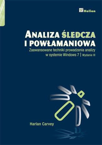 Okładka książki/ebooka Analiza śledcza i powłamaniowa. Zaawansowane techniki prowadzenia analizy w systemie Windows 7. Wydanie III