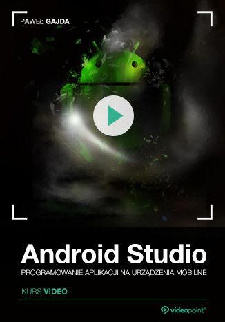 Okładka książki Android Studio. Kurs video. Programowanie aplikacji na urządzenia mobilne