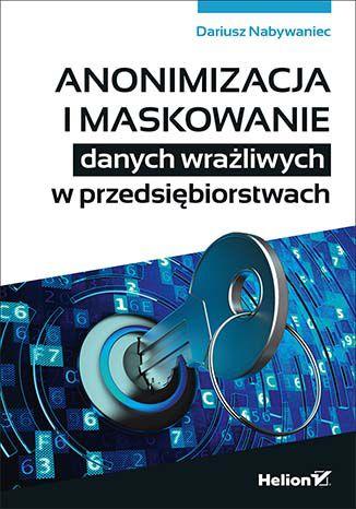 Okładka książki Anonimizacja i maskowanie danych wrażliwych w przedsiębiorstwach