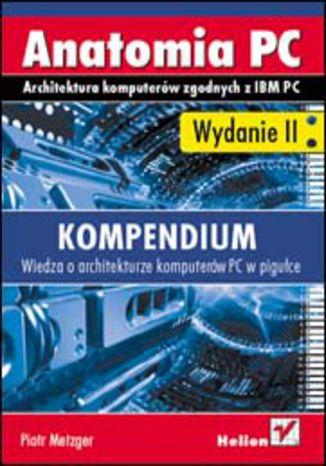 Okładka książki/ebooka Anatomia PC. Kompendium. Wydanie II