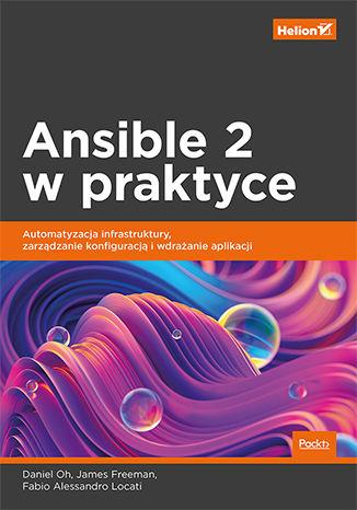 Okładka książki Ansible 2 w praktyce. Automatyzacja infrastruktury, zarządzanie konfiguracją i wdrażanie aplikacji