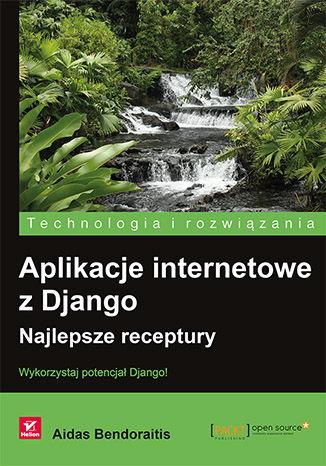 Okładka książki Aplikacje internetowe z Django. Najlepsze receptury