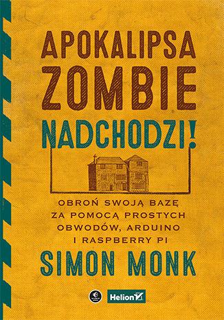 Okładka książki Apokalipsa zombie nadchodzi! Obroń swoją bazę za pomocą prostych obwodów, Arduino i Raspberry Pi