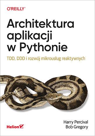 Okładka książki/ebooka Architektura aplikacji w Pythonie. TDD, DDD i rozwój mikrousług reaktywnych