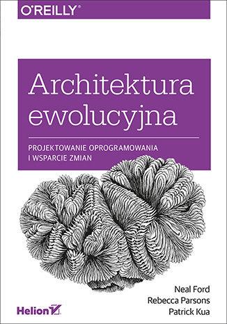 Okładka książki Architektura ewolucyjna. Projektowanie oprogramowania i wsparcie zmian