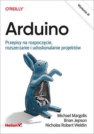 Okładka książki/ebooka Arduino. Przepisy na rozpoczęcie, rozszerzanie i udoskonalanie projektów. Wydanie III