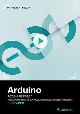 Okładka książki Arduino. Kurs video. Poziom pierwszy. Podstawowe techniki dla własnych projektów elektronicznych