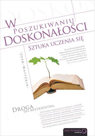 Okładka książki/ebooka W poszukiwaniu doskonałości. Sztuka uczenia się