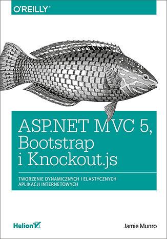 Okładka książki ASP.NET MVC 5, Bootstrap i Knockout.js. Tworzenie dynamicznych i elastycznych aplikacji internetowych