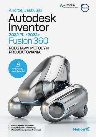 Okładka książki Autodesk Inventor 2022 PL / 2022+ / Fusion 360. Podstawy metodyki projektowania