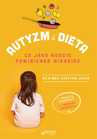 Okładka książki Autyzm i dieta. Co jako rodzic powinieneś wiedzieć