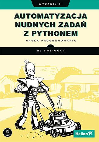 Okładka książki Automatyzacja nudnych zadań z Pythonem. Nauka programowania. Wydanie II