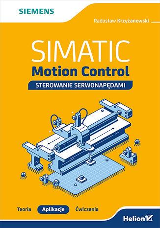 Okładka książki SIMATIC Motion Control - sterowanie serwonapędami. Teoria. Aplikacje. Ćwiczenia