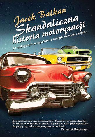 Okładka książki/ebooka Skandaliczna historia motoryzacji