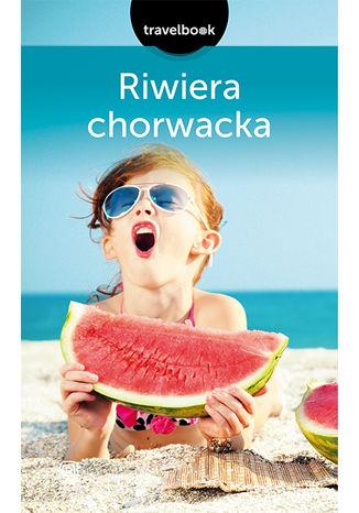Okładka książki/ebooka Riwiera chorwacka. Travelbook. Wydanie 2