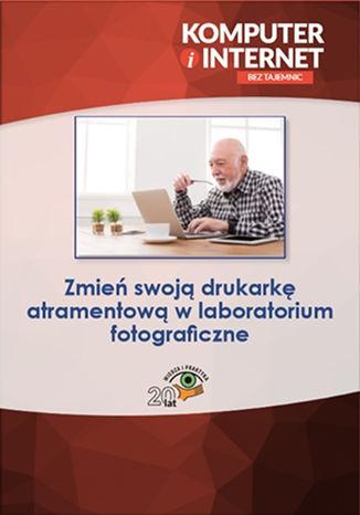 Okładka książki/ebooka Zmień swoją drukarkę atramentową w laboratorium fotograficzne