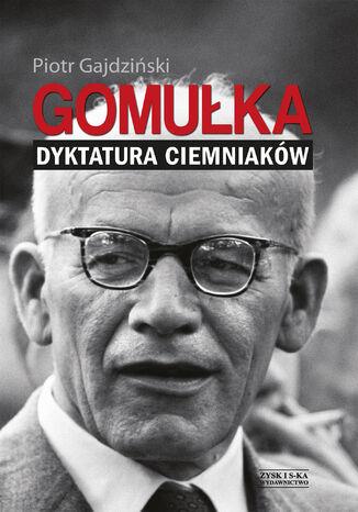 Okładka książki/ebooka Gomułka. Dyktatura ciemniaków