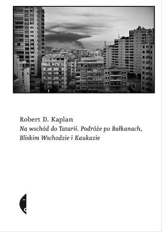 Okładka książki/ebooka Na wschód do Tatarii. Podróże po Bałkanach, Bliskim Wschodzie i Kaukazie