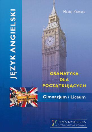 Okładka książki/ebooka Język angielski - Gramatyka dla początkujących. Gimnazjum - Liceum
