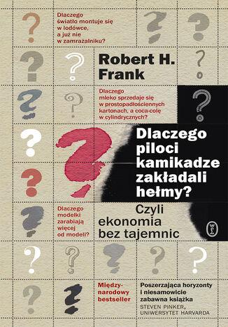 Okładka książki/ebooka Dlaczego piloci kamikadze zakładali hełmy?. Czyli ekonomia bez tajemnic