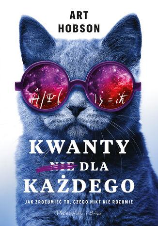 Okładka książki/ebooka Kwanty dla każdego. Jak zrozumieć to, czego nikt nie rozumie