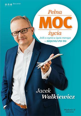 Okładka książki/ebooka Pełna MOC życia. Jeśli o czymś w życiu marzysz - sięgnij po to. Wydanie II zmienione