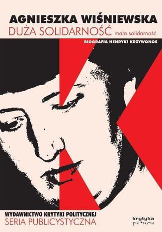 Okładka książki/ebooka Duża solidarność mała solidarność Biografia Henryki Krzywonos