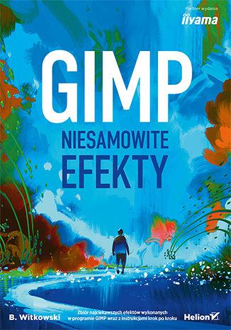 Okładka książki/ebooka GIMP. Niesamowite efekty