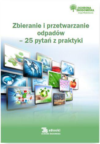 Okładka książki/ebooka Zbieranie i przetwarzanie odpadów - 25 pytań z praktyki