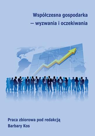 Okładka książki/ebooka Współczesna gospodarka - wyzwania i oczekiwania
