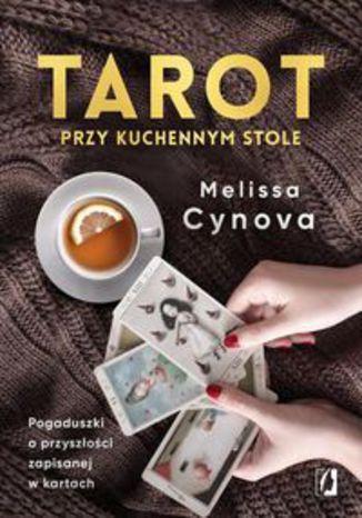 Okładka książki/ebooka Tarot przy kuchennym stole. Pogaduszki o przyszłości zapisanej w kartach