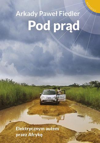 Okładka książki/ebooka Pod prąd. Elektrycznym autem przez Afrykę