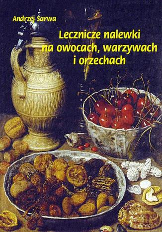Okładka książki/ebooka Lecznicze nalewki na owocach warzywach i orzechach