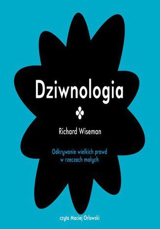 Okładka książki/ebooka Dziwnologia. Odkrywanie wielkich prawd w rzeczach małych