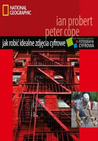 Okładka książki/ebooka Jak robic idealne zdjęcia cyfrowe