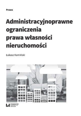 Okładka książki/ebooka Administracyjnoprawne ograniczenia prawa własności nieruchomości