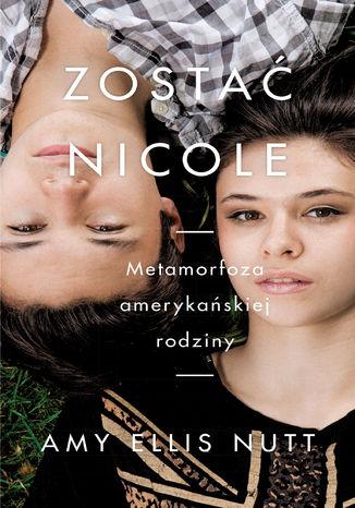 Okładka książki/ebooka Zostać Nicole. Metamorfoza amerykańskiej rodziny
