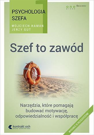 Okładka książki/ebooka Psychologia szefa 1. Szef to zawód. Wydanie III rozszerzone